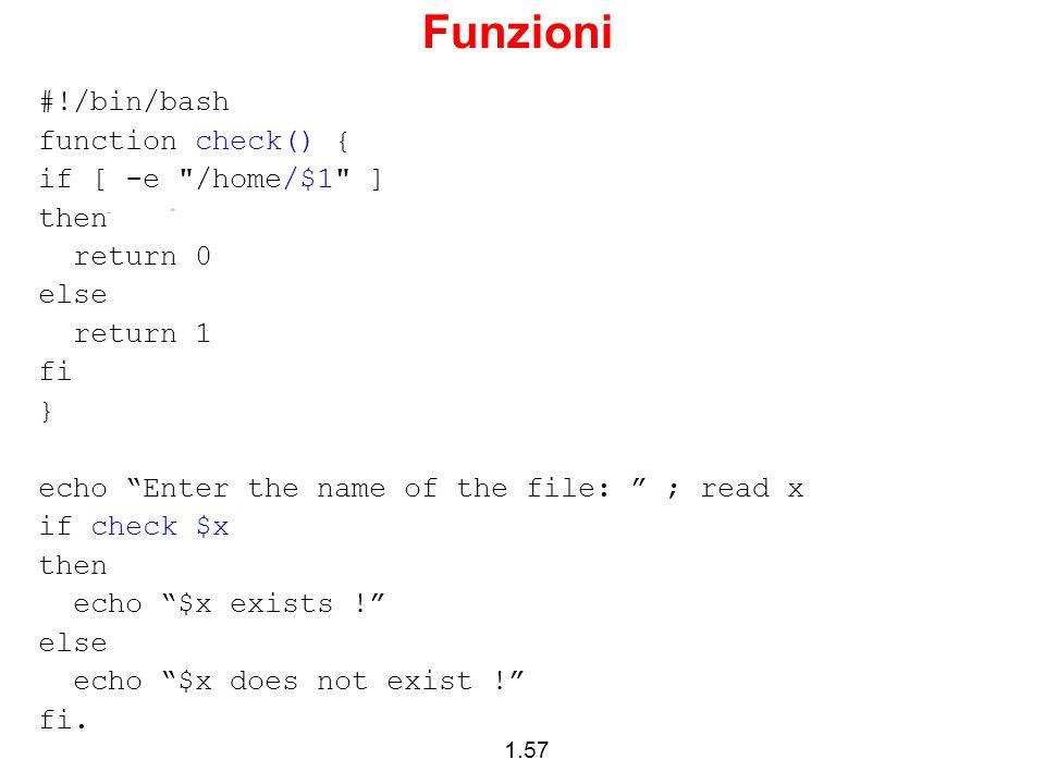 Funzioni #!/bin/bash function check() { if [ -e /home/$1 ] then